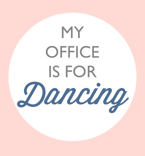 MY OFFICE IS FOR DANCING
