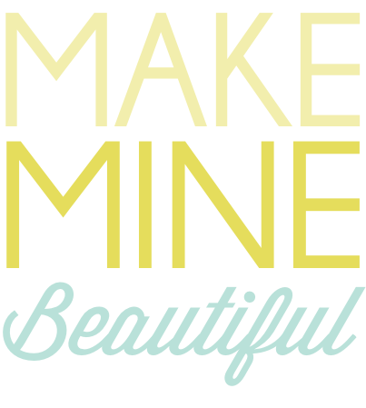 make mine beautiful