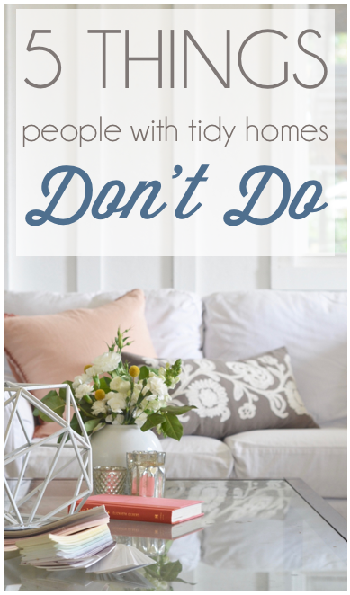5 Things People With Tidy Homes Dont Do