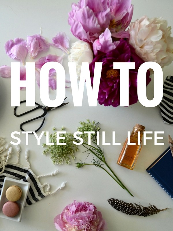 HOW TO STYLE STILL LIFE :: yes! this makes it easy