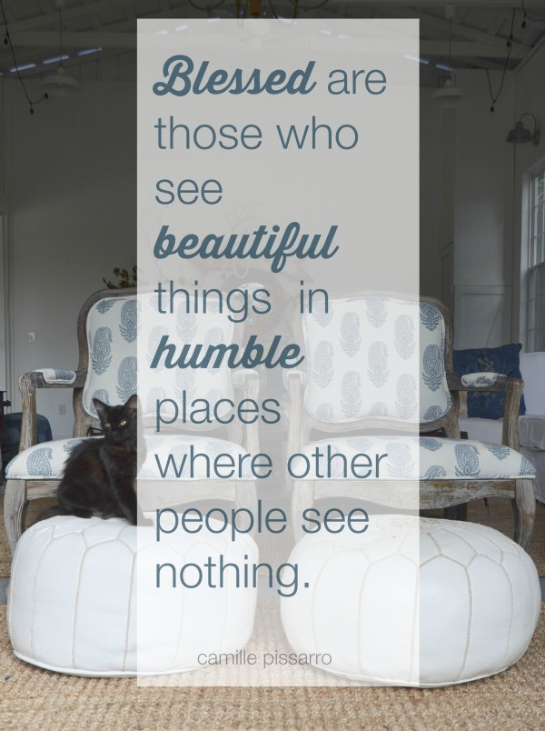 blessed are those who see beautiful things in humble places